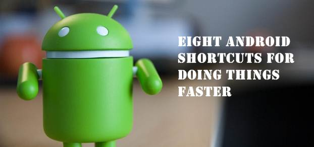 Eight Android Shortcuts for Doing Things Faster